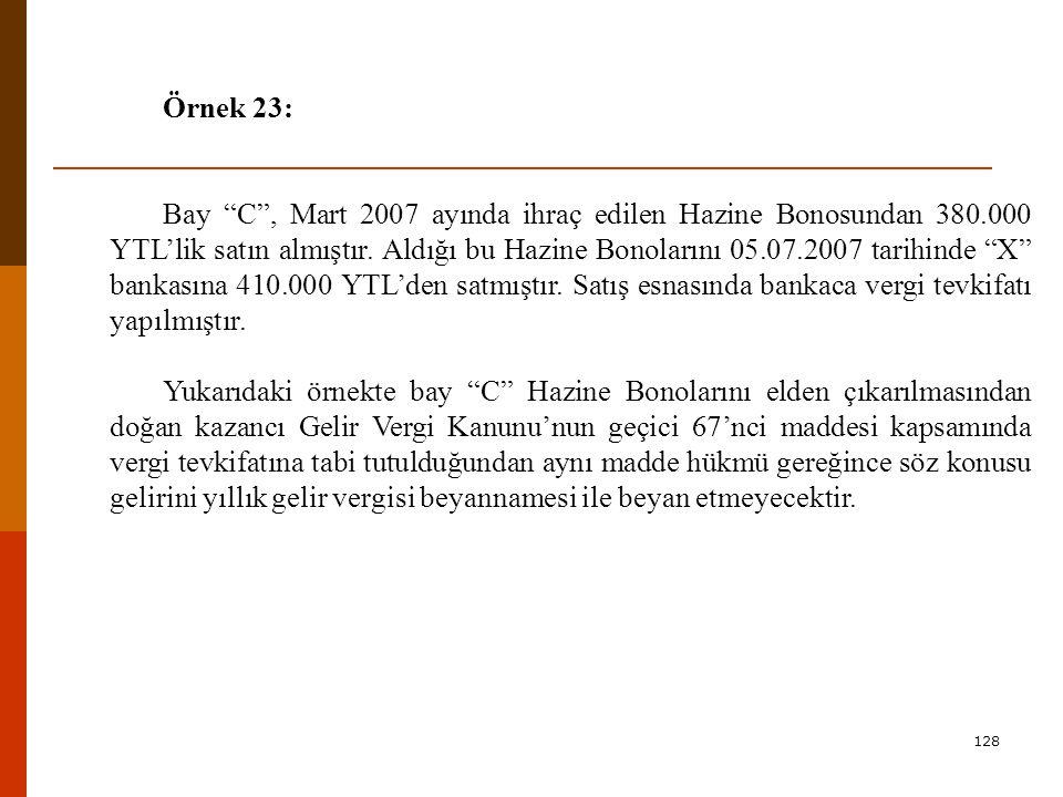 128 Örnek 23: Bay C , Mart 2007 ayında ihraç edilen Hazine Bonosundan 380.000 YTL'lik satın almıştır.