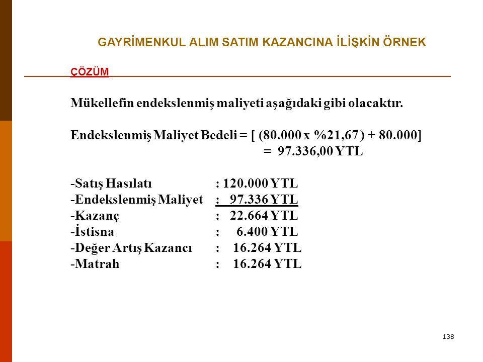 138 GAYRİMENKUL ALIM SATIM KAZANCINA İLİŞKİN ÖRNEK ÇÖZÜM Mükellefin endekslenmiş maliyeti aşağıdaki gibi olacaktır.