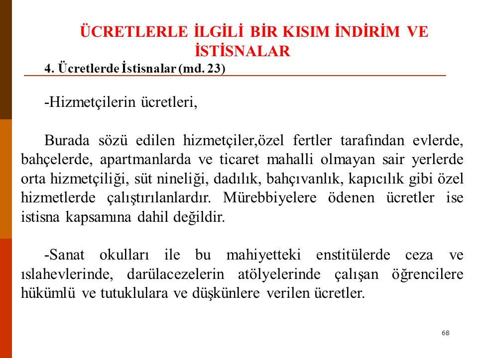68 ÜCRETLERLE İLGİLİ BİR KISIM İNDİRİM VE İSTİSNALAR 4.