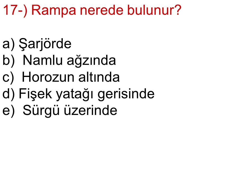 17-) Rampa nerede bulunur.