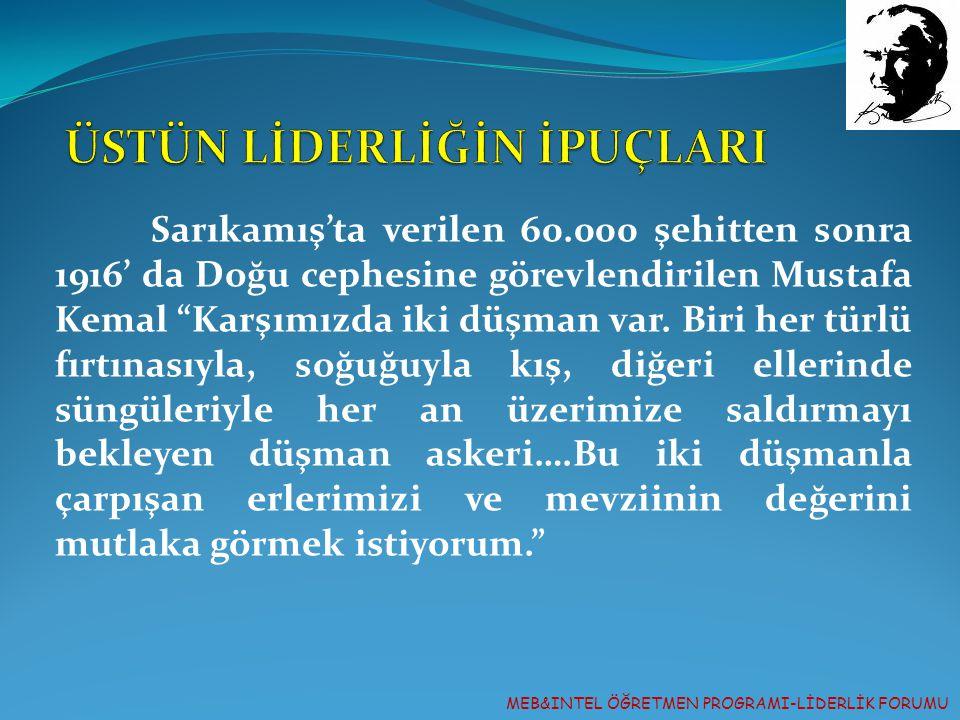 """MEB&INTEL ÖĞRETMEN PROGRAMI-LİDERLİK FORUMU Sarıkamış'ta verilen 60.000 şehitten sonra 1916' da Doğu cephesine görevlendirilen Mustafa Kemal """"Karşımız"""