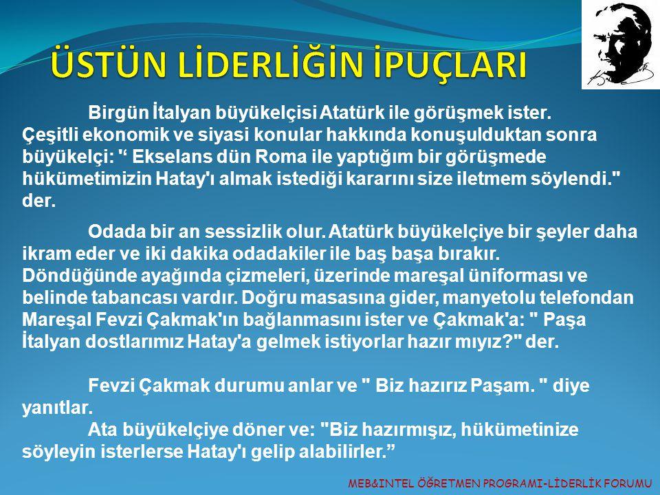 MEB&INTEL ÖĞRETMEN PROGRAMI-LİDERLİK FORUMU Birgün İtalyan büyükelçisi Atatürk ile görüşmek ister. Çeşitli ekonomik ve siyasi konular hakkında konuşul