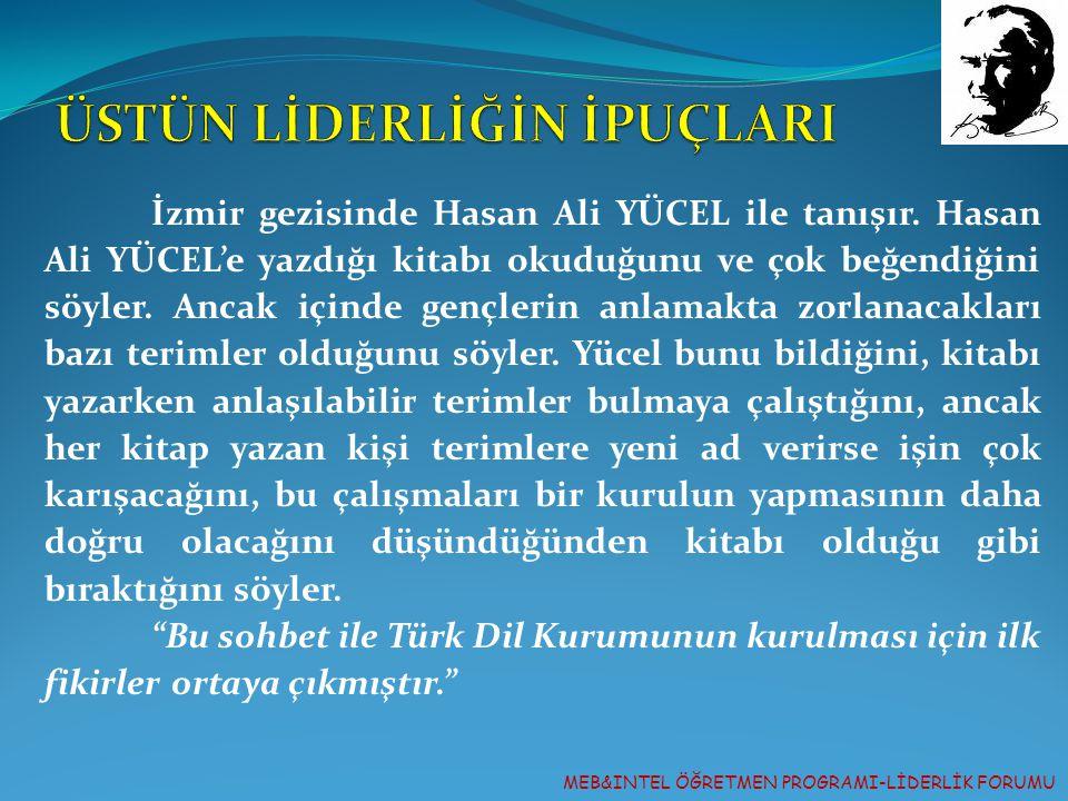 MEB&INTEL ÖĞRETMEN PROGRAMI-LİDERLİK FORUMU İzmir gezisinde Hasan Ali YÜCEL ile tanışır. Hasan Ali YÜCEL'e yazdığı kitabı okuduğunu ve çok beğendiğini