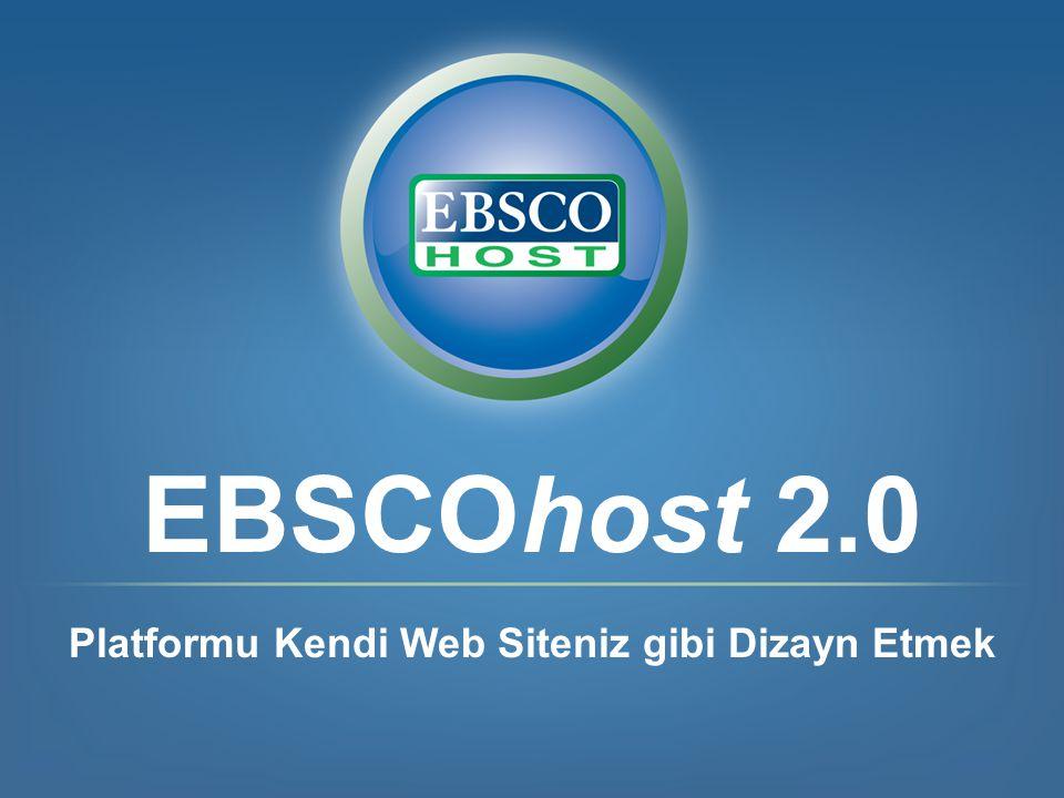 EBSCOhost 2.0 Platformu Kendi Web Siteniz gibi Dizayn Etmek