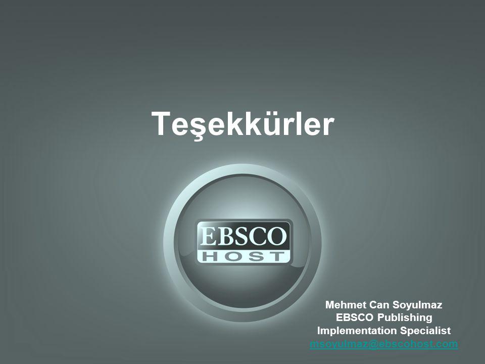 Teşekkürler Mehmet Can Soyulmaz EBSCO Publishing Implementation Specialist msoyulmaz@ebscohost.com