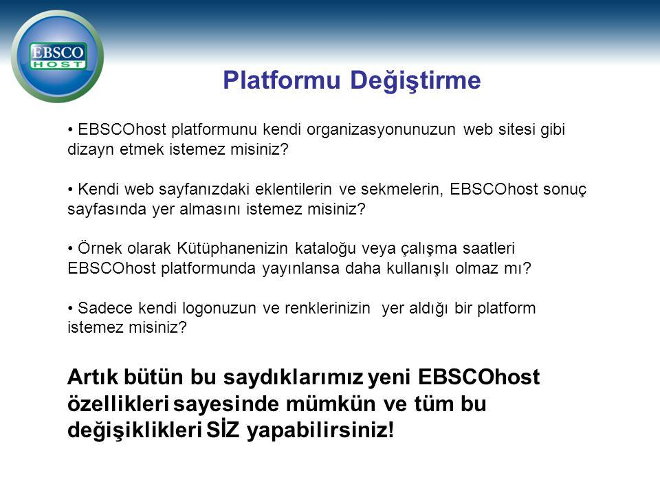 Platformu Değiştirme • EBSCOhost platformunu kendi organizasyonunuzun web sitesi gibi dizayn etmek istemez misiniz.