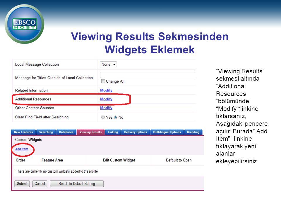 Viewing Results Sekmesinden Widgets Eklemek Viewing Results sekmesi altında Additional Resources bölümünde Modify linkine tıklarsanız, Aşağıdaki pencere açılır.