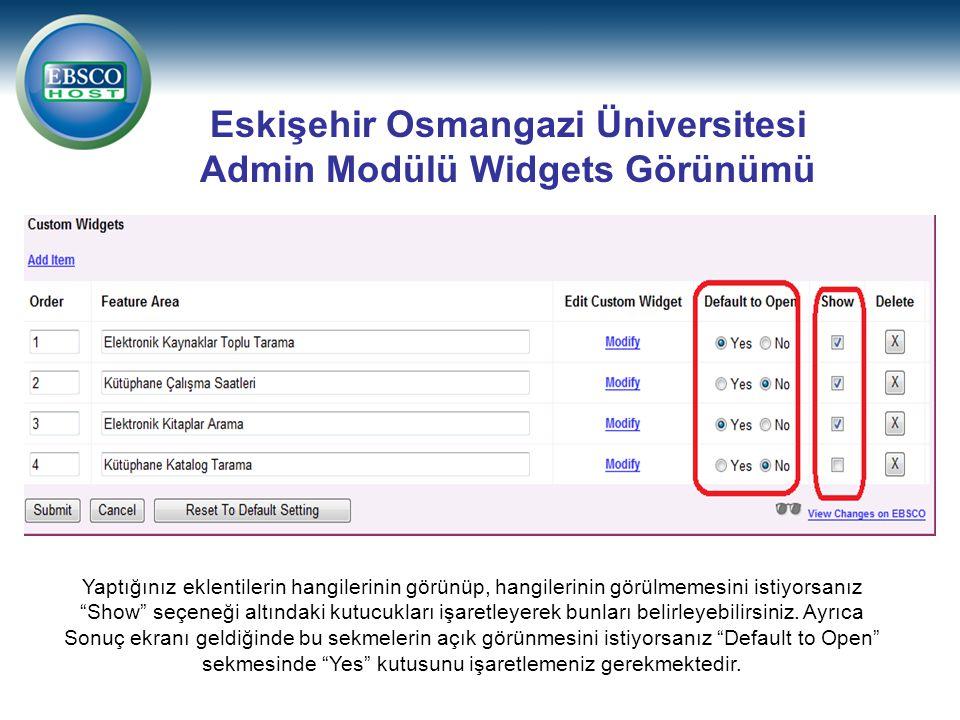 Eskişehir Osmangazi Üniversitesi Admin Modülü Widgets Görünümü Yaptığınız eklentilerin hangilerinin görünüp, hangilerinin görülmemesini istiyorsanız Show seçeneği altındaki kutucukları işaretleyerek bunları belirleyebilirsiniz.