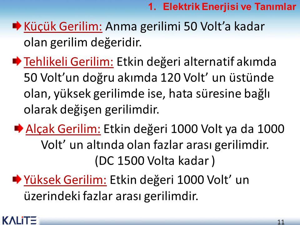 11 Küçük Gerilim: Anma gerilimi 50 Volt'a kadar olan gerilim değeridir. Tehlikeli Gerilim: Etkin değeri alternatif akımda 50 Volt'un doğru akımda 120