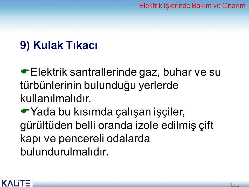 111 9) Kulak Tıkacı  Elektrik santrallerinde gaz, buhar ve su türbünlerinin bulunduğu yerlerde kullanılmalıdır.  Yada bu kısımda çalışan işçiler, gü