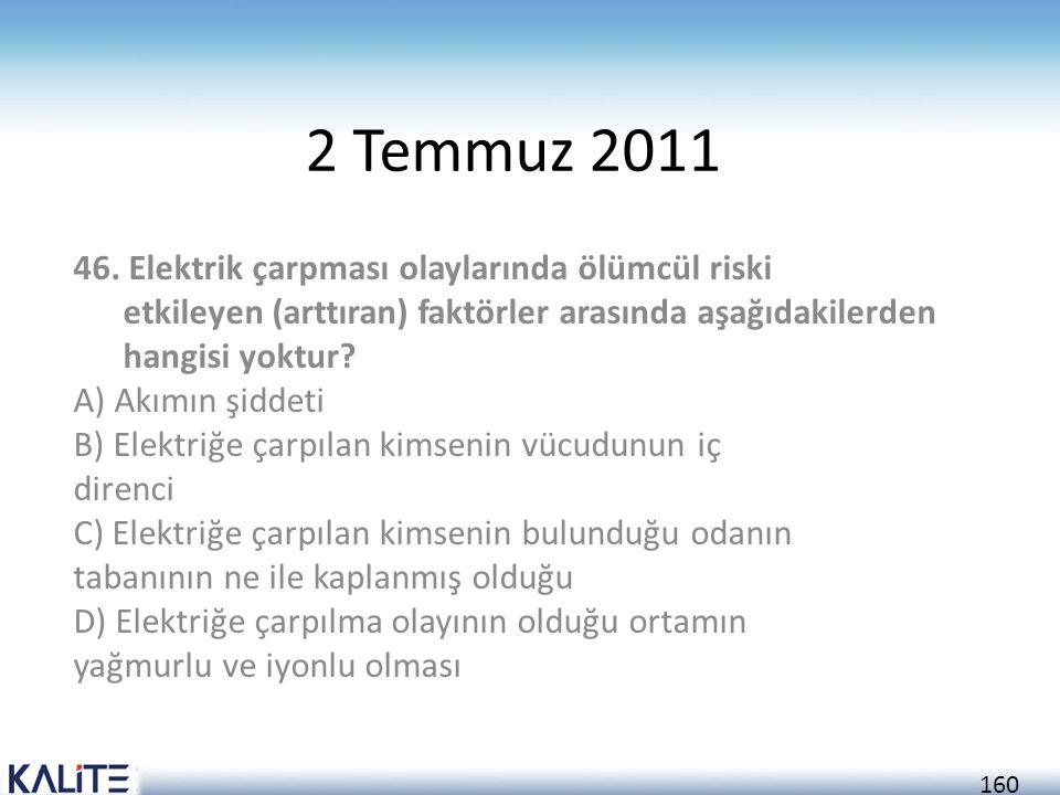 160 2 Temmuz 2011 46. Elektrik çarpması olaylarında ölümcül riski etkileyen (arttıran) faktörler arasında aşağıdakilerden hangisi yoktur? A) Akımın şi