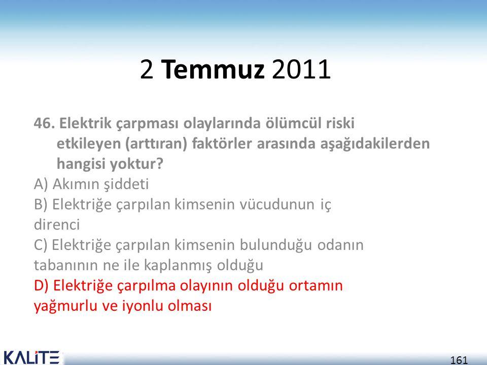 161 2 Temmuz 2011 46. Elektrik çarpması olaylarında ölümcül riski etkileyen (arttıran) faktörler arasında aşağıdakilerden hangisi yoktur? A) Akımın şi