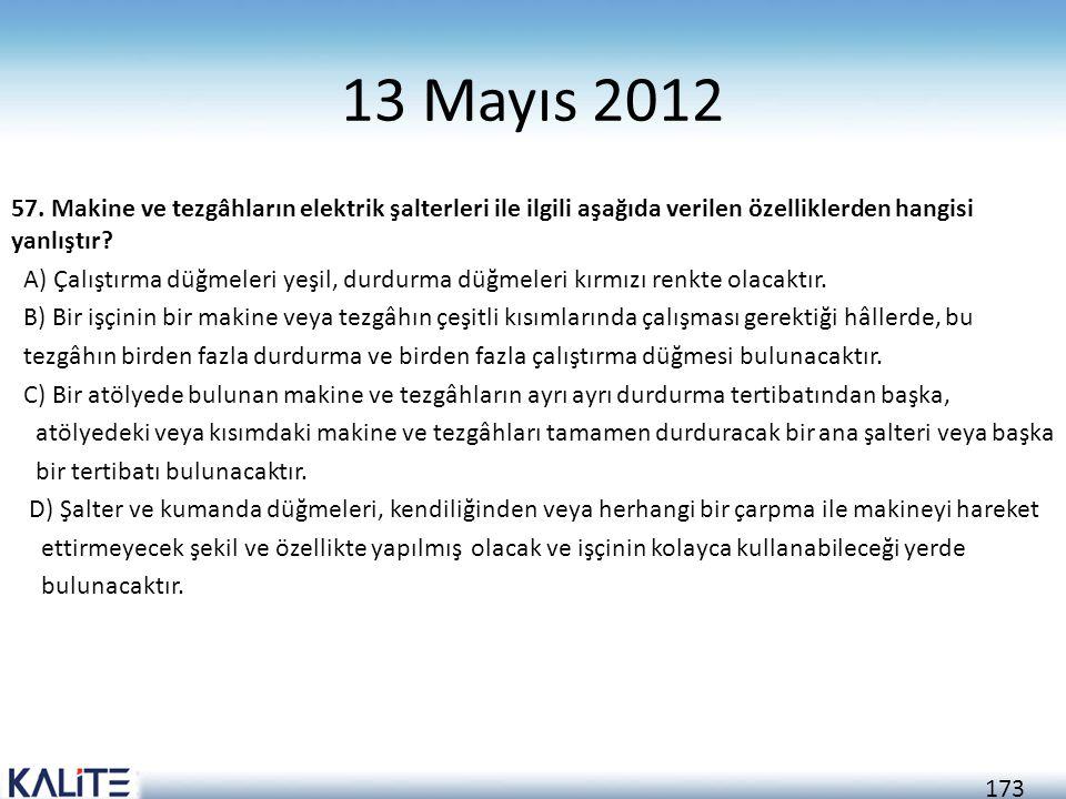 173 13 Mayıs 2012 57. Makine ve tezgâhların elektrik şalterleri ile ilgili aşağıda verilen özelliklerden hangisi yanlıştır? A) Çalıştırma düğmeleri ye