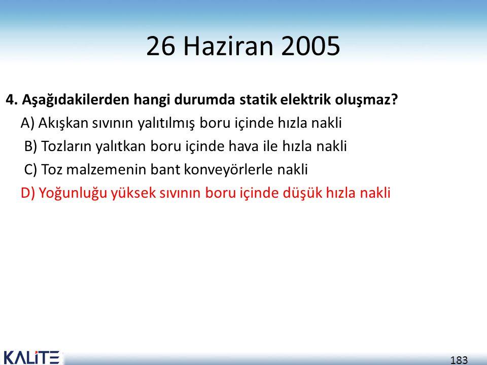 183 26 Haziran 2005 4. Aşağıdakilerden hangi durumda statik elektrik oluşmaz? A) Akışkan sıvının yalıtılmış boru içinde hızla nakli B) Tozların yalıtk