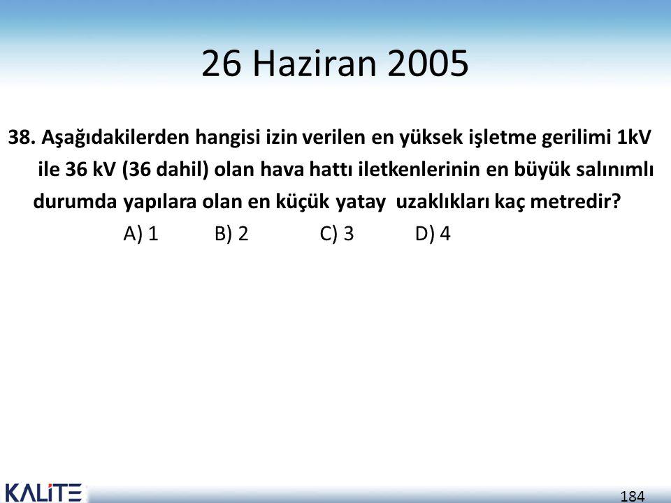 184 26 Haziran 2005 38. Aşağıdakilerden hangisi izin verilen en yüksek işletme gerilimi 1kV ile 36 kV (36 dahil) olan hava hattı iletkenlerinin en büy