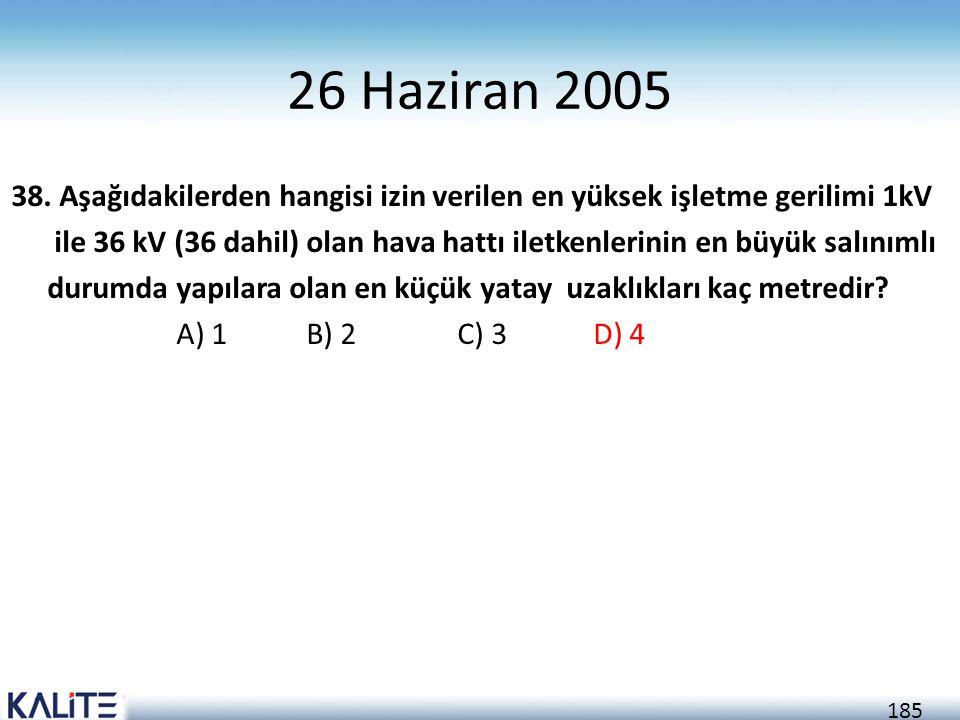 185 26 Haziran 2005 38. Aşağıdakilerden hangisi izin verilen en yüksek işletme gerilimi 1kV ile 36 kV (36 dahil) olan hava hattı iletkenlerinin en büy