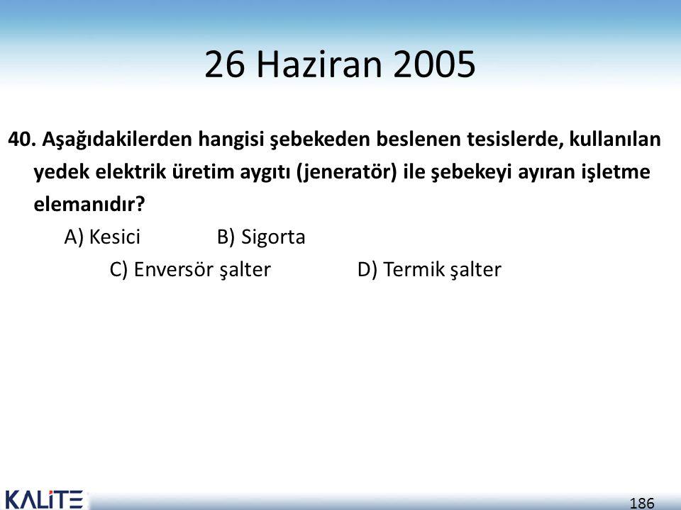 186 26 Haziran 2005 40. Aşağıdakilerden hangisi şebekeden beslenen tesislerde, kullanılan yedek elektrik üretim aygıtı (jeneratör) ile şebekeyi ayıran