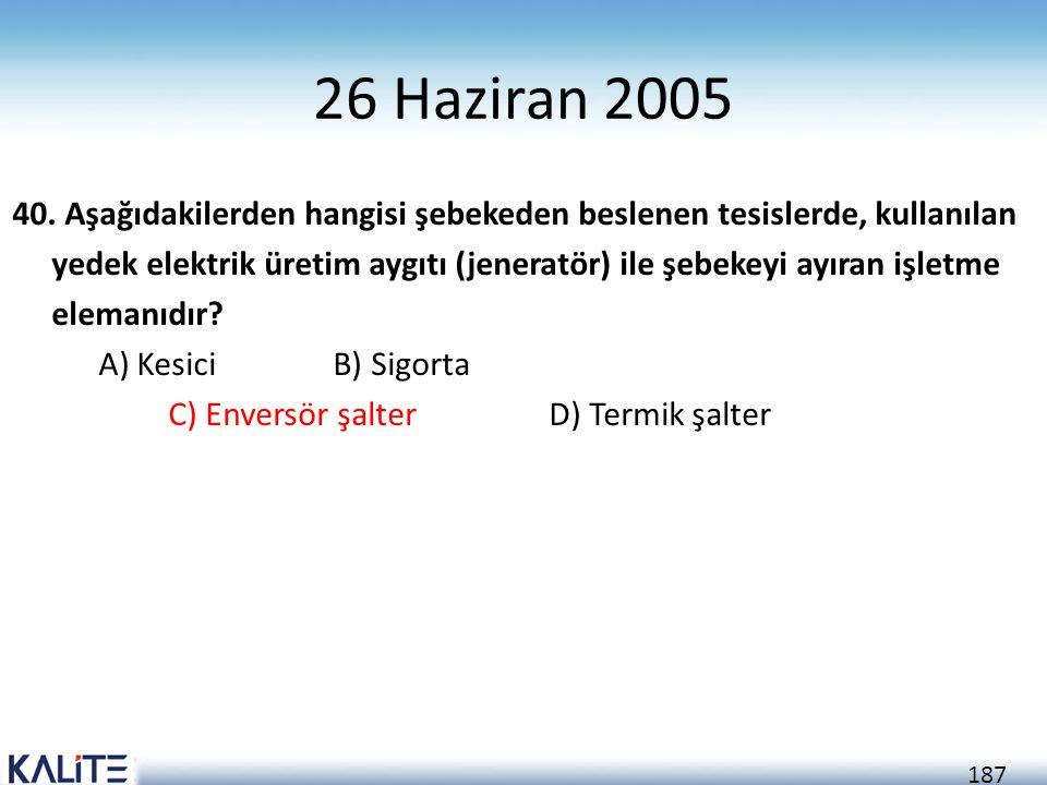 187 26 Haziran 2005 40. Aşağıdakilerden hangisi şebekeden beslenen tesislerde, kullanılan yedek elektrik üretim aygıtı (jeneratör) ile şebekeyi ayıran
