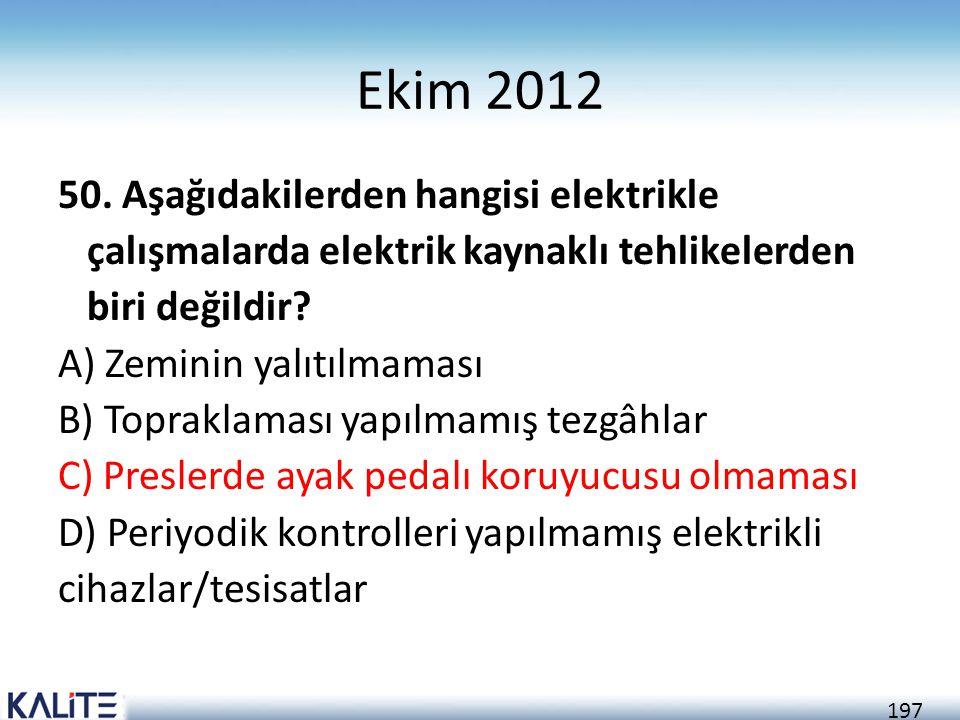 197 Ekim 2012 50. Aşağıdakilerden hangisi elektrikle çalışmalarda elektrik kaynaklı tehlikelerden biri değildir? A) Zeminin yalıtılmaması B) Topraklam
