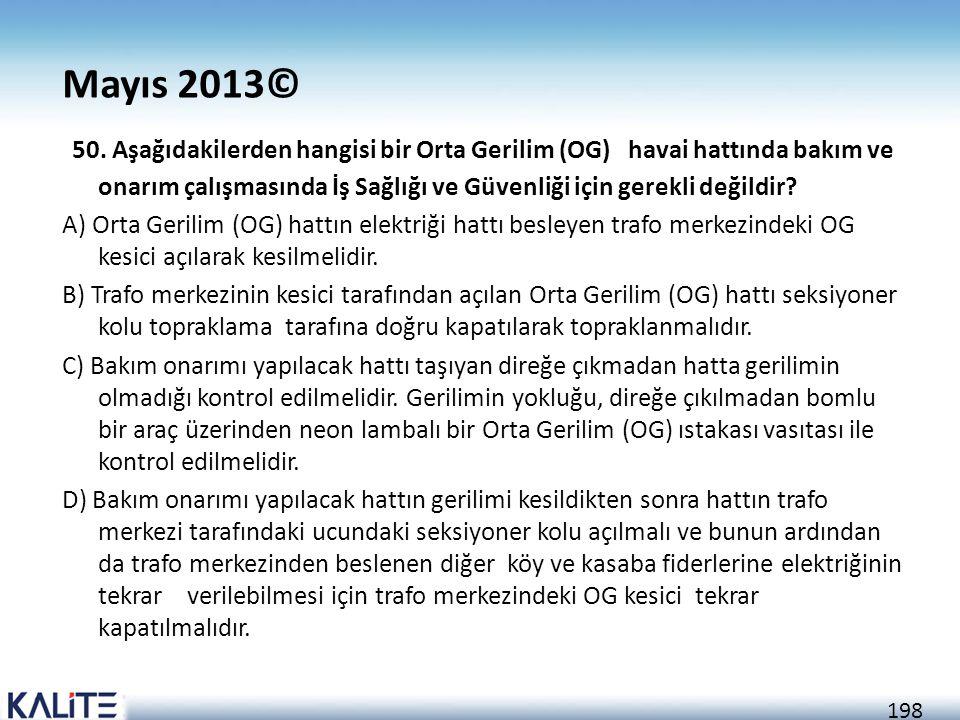 198 Mayıs 2013© 50. Aşağıdakilerden hangisi bir Orta Gerilim (OG) havai hattında bakım ve onarım çalışmasında İş Sağlığı ve Güvenliği için gerekli değ
