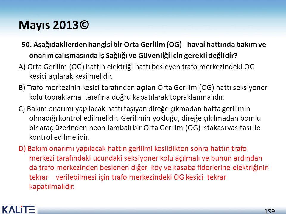 199 Mayıs 2013© 50. Aşağıdakilerden hangisi bir Orta Gerilim (OG) havai hattında bakım ve onarım çalışmasında İş Sağlığı ve Güvenliği için gerekli değ