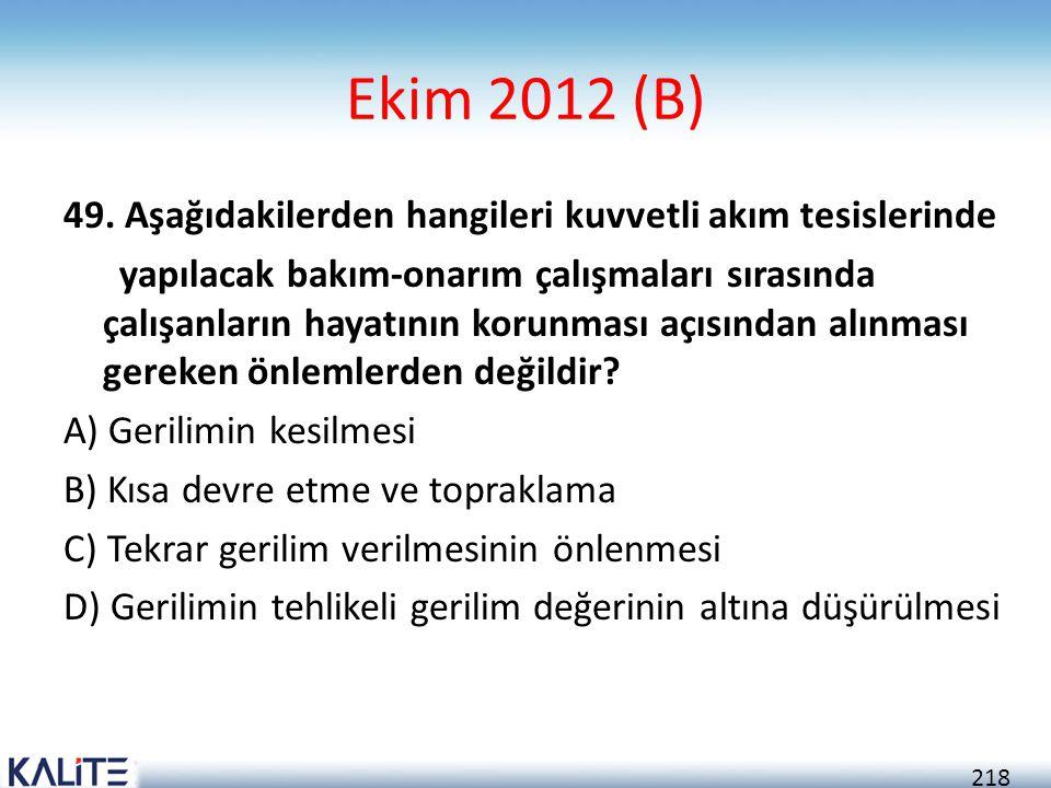 218 Ekim 2012 (B) 49. Aşağıdakilerden hangileri kuvvetli akım tesislerinde yapılacak bakım-onarım çalışmaları sırasında çalışanların hayatının korunma