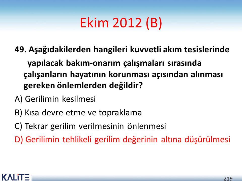 219 Ekim 2012 (B) 49. Aşağıdakilerden hangileri kuvvetli akım tesislerinde yapılacak bakım-onarım çalışmaları sırasında çalışanların hayatının korunma