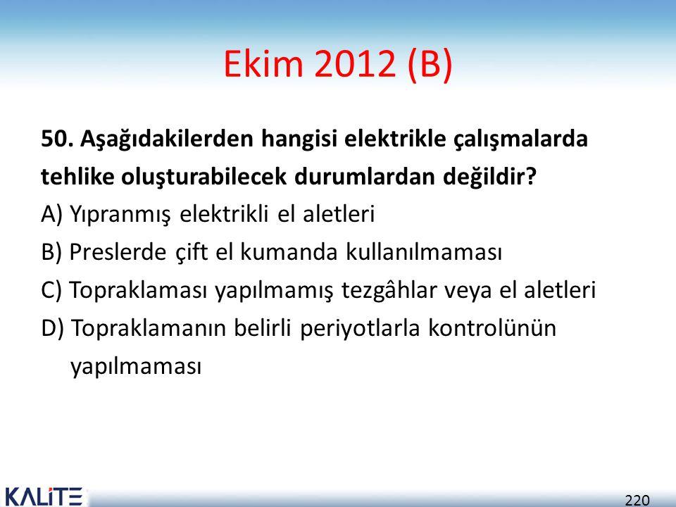 220 Ekim 2012 (B) 50. Aşağıdakilerden hangisi elektrikle çalışmalarda tehlike oluşturabilecek durumlardan değildir? A) Yıpranmış elektrikli el aletler