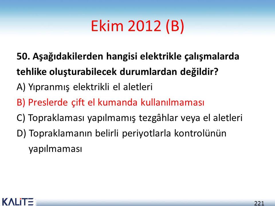 221 Ekim 2012 (B) 50. Aşağıdakilerden hangisi elektrikle çalışmalarda tehlike oluşturabilecek durumlardan değildir? A) Yıpranmış elektrikli el aletler