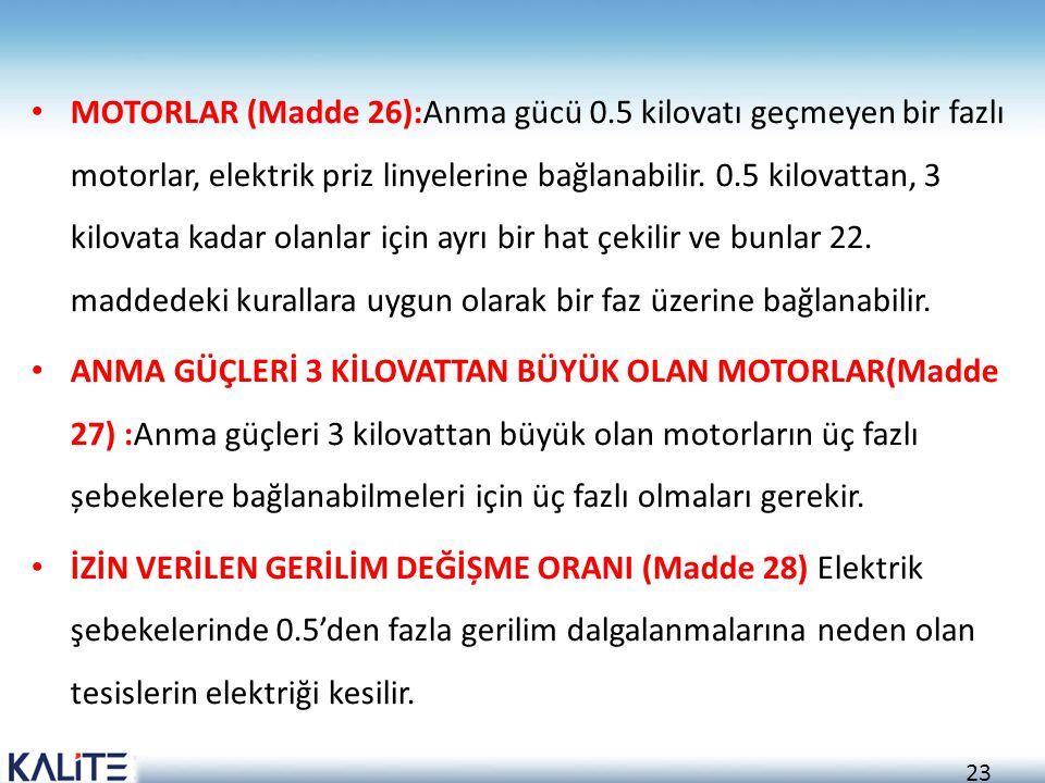 23 • MOTORLAR (Madde 26):Anma gücü 0.5 kilovatı geçmeyen bir fazlı motorlar, elektrik priz linyelerine bağlanabilir. 0.5 kilovattan, 3 kilovata kadar