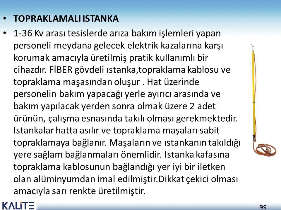 99 • TOPRAKLAMALI ISTANKA • 1-36 Kv arası tesislerde arıza bakım işlemleri yapan personeli meydana gelecek elektrik kazalarına karşı korumak amacıyla