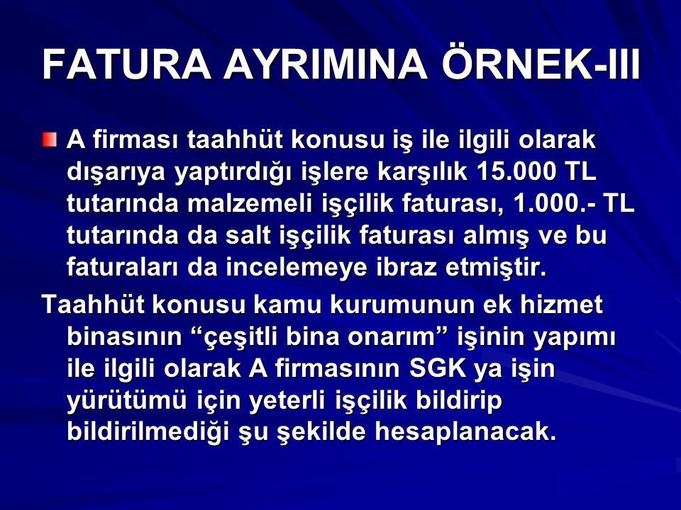 FATURA AYRIMINA ÖRNEK-III Öncelikle değerlendirmeye esas hak ediş miktarı bulunacaktır.