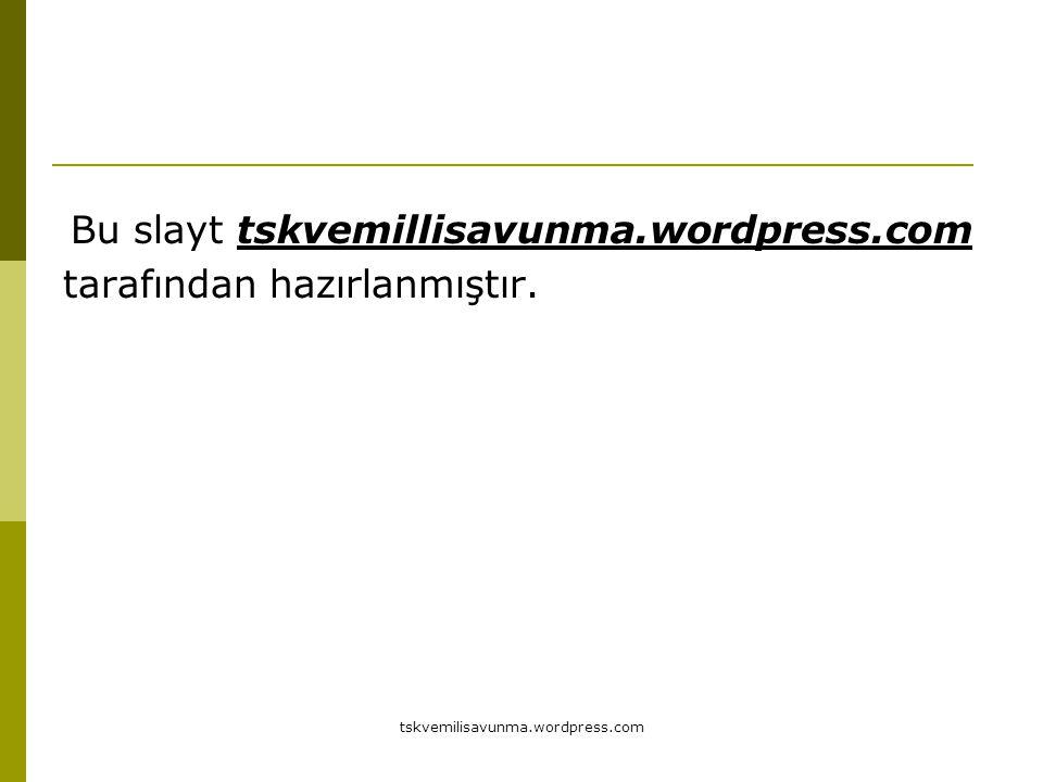 Bu slayt tskvemillisavunma.wordpress.com tarafından hazırlanmıştır.