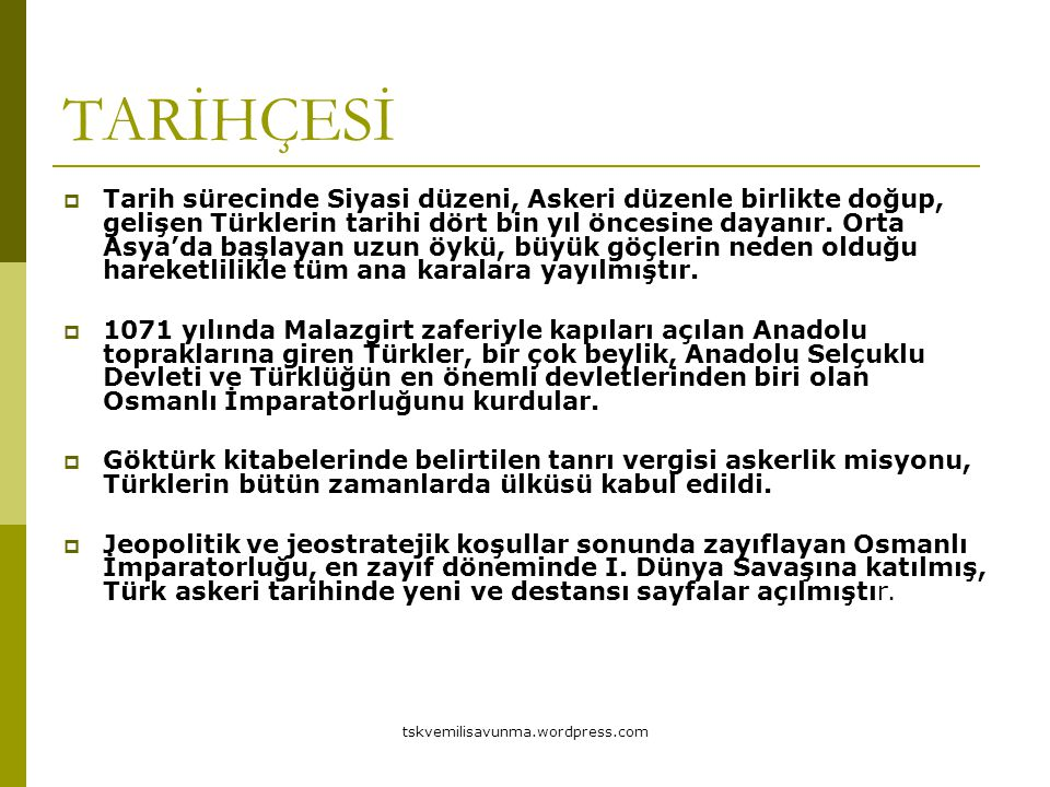 tskvemilisavunma.wordpress.com TARİHÇESİ  Tarih sürecinde Siyasi düzeni, Askeri düzenle birlikte doğup, gelişen Türklerin tarihi dört bin yıl öncesin