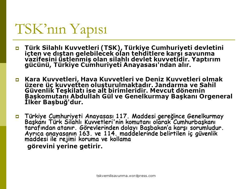 TSK'nın Yapısı  Türk Silahlı Kuvvetleri (TSK), Türkiye Cumhuriyeti devletini içten ve dıştan gelebilecek olan tehditlere karşı savunma vazifesini üst