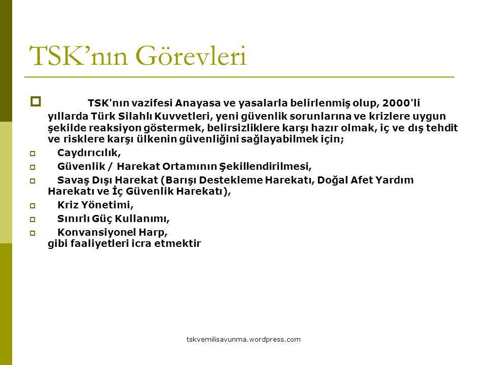 tskvemilisavunma.wordpress.com TSK'nın Görevleri  TSK'nın vazifesi Anayasa ve yasalarla belirlenmiş olup, 2000'li yıllarda Türk Silahlı Kuvvetleri, y