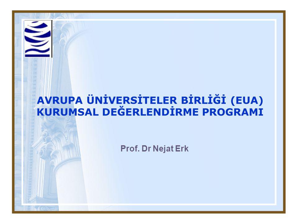 AVRUPA ÜNİVERSİTELER BİRLİĞİ (EUA) KURUMSAL DEĞERLENDİRME PROGRAMI Prof. Dr Nejat Erk
