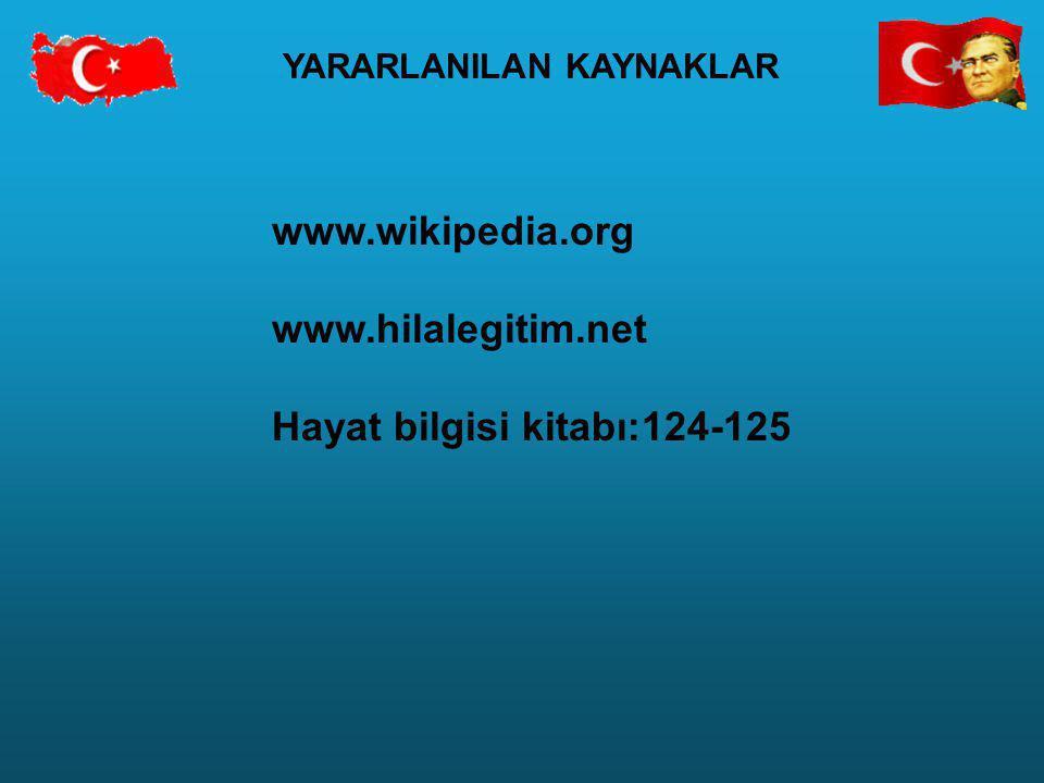 YARARLANILAN KAYNAKLAR www.wikipedia.org www.hilalegitim.net Hayat bilgisi kitabı:124-125
