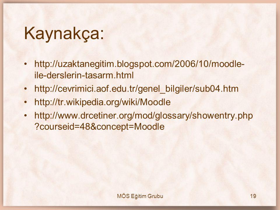 MÖS Eğitim Grubu19 Kaynakça: •http://uzaktanegitim.blogspot.com/2006/10/moodle- ile-derslerin-tasarm.html •http://cevrimici.aof.edu.tr/genel_bilgiler/