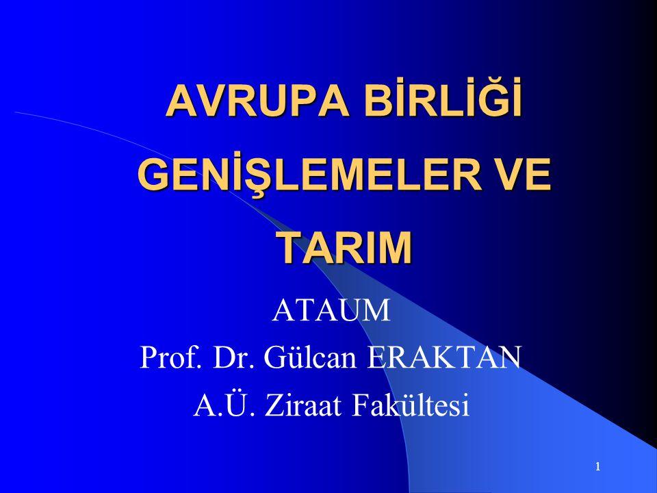 1 AVRUPA BİRLİĞİ GENİŞLEMELER VE TARIM ATAUM Prof. Dr. Gülcan ERAKTAN A.Ü. Ziraat Fakültesi