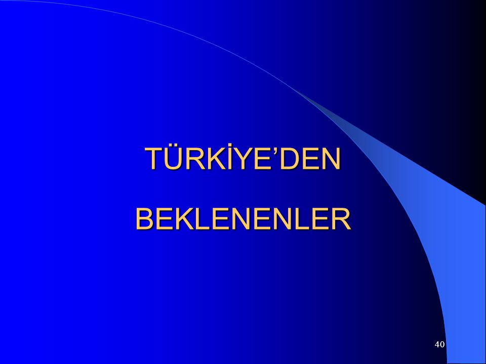 40 TÜRKİYE'DEN BEKLENENLER