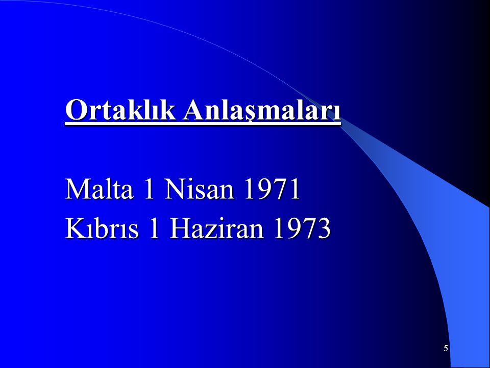 5 Ortaklık Anlaşmaları Malta 1 Nisan 1971 Kıbrıs 1 Haziran 1973