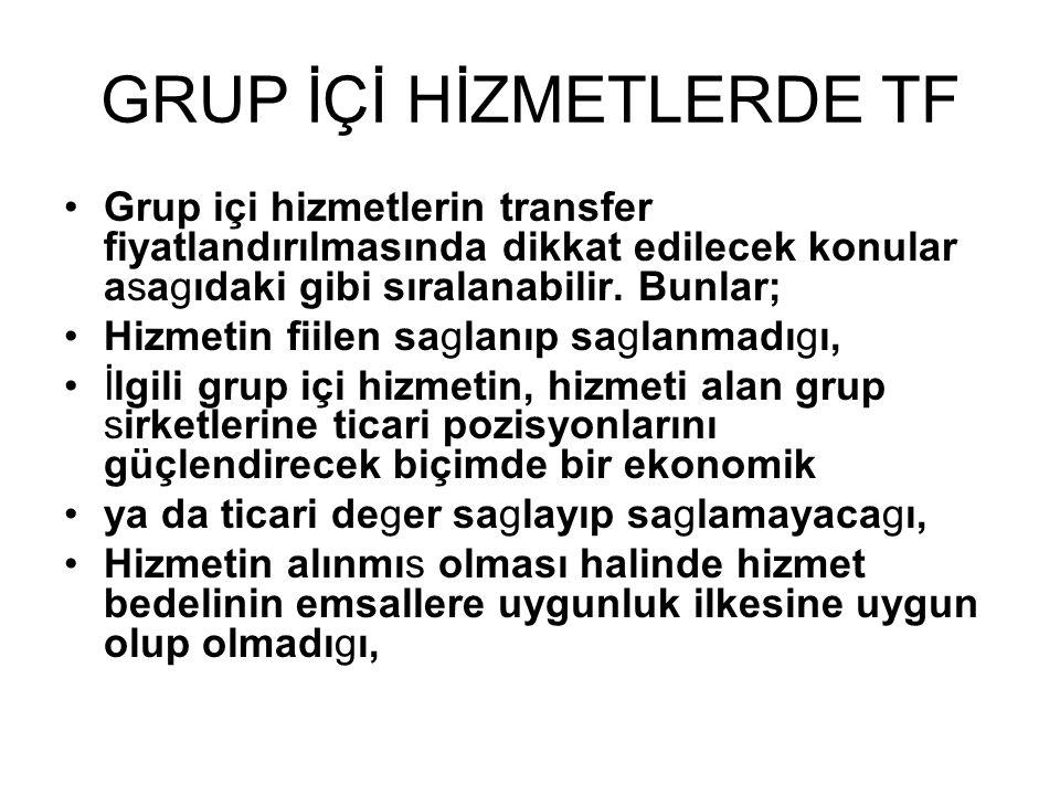 GRUP İÇİ HİZMETLERDE TF •Grup içi hizmetlerin transfer fiyatlandırılmasında dikkat edilecek konular asagıdaki gibi sıralanabilir.