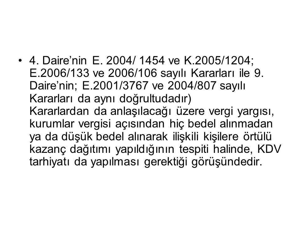 •4.Daire'nin E. 2004/ 1454 ve K.2005/1204; E.2006/133 ve 2006/106 sayılı Kararları ile 9.
