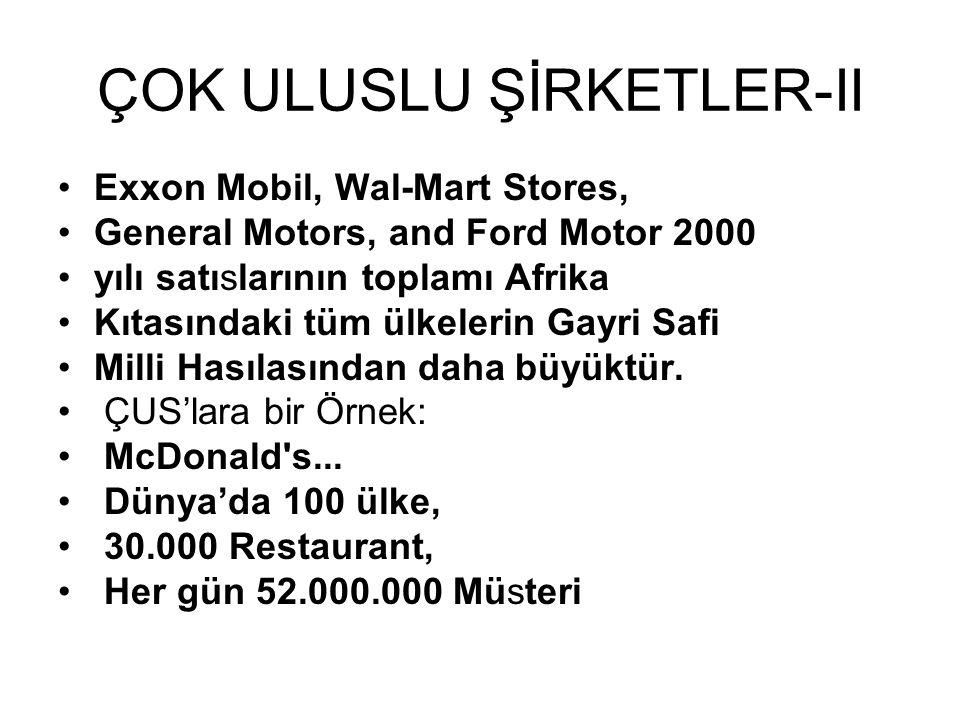 ÇOK ULUSLU ŞİRKETLER-II •Exxon Mobil, Wal-Mart Stores, •General Motors, and Ford Motor 2000 •yılı satıslarının toplamı Afrika •Kıtasındaki tüm ülkelerin Gayri Safi •Milli Hasılasından daha büyüktür.