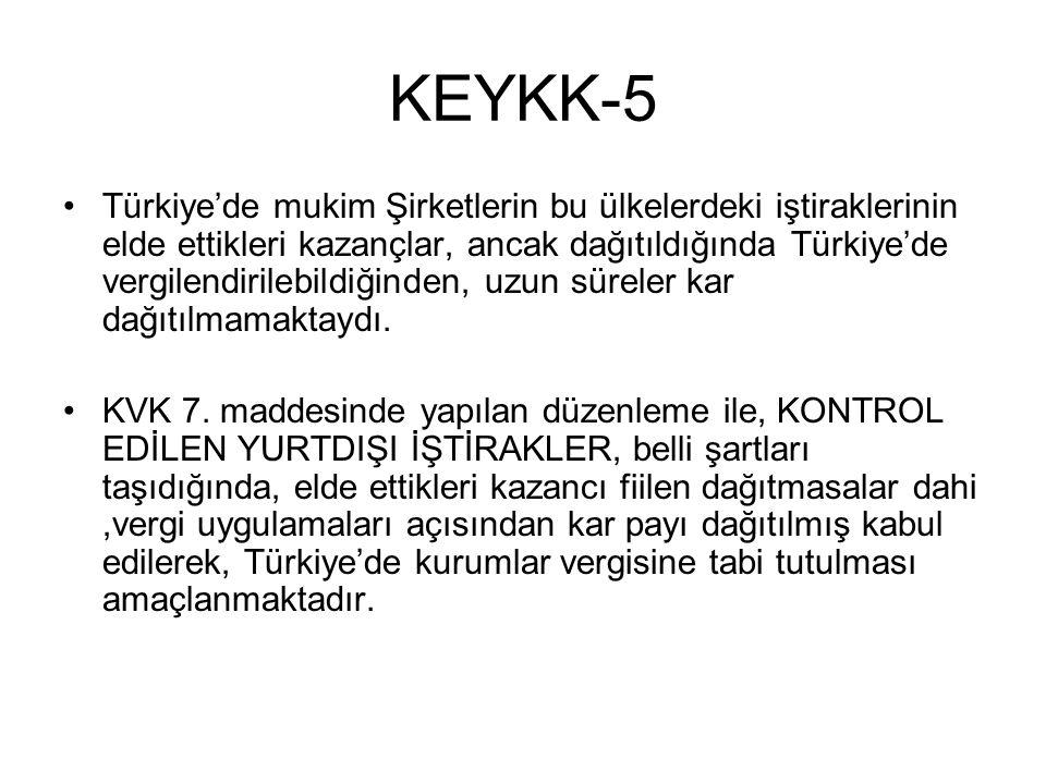 KEYKK-5 •Türkiye'de mukim Şirketlerin bu ülkelerdeki iştiraklerinin elde ettikleri kazançlar, ancak dağıtıldığında Türkiye'de vergilendirilebildiğinden, uzun süreler kar dağıtılmamaktaydı.