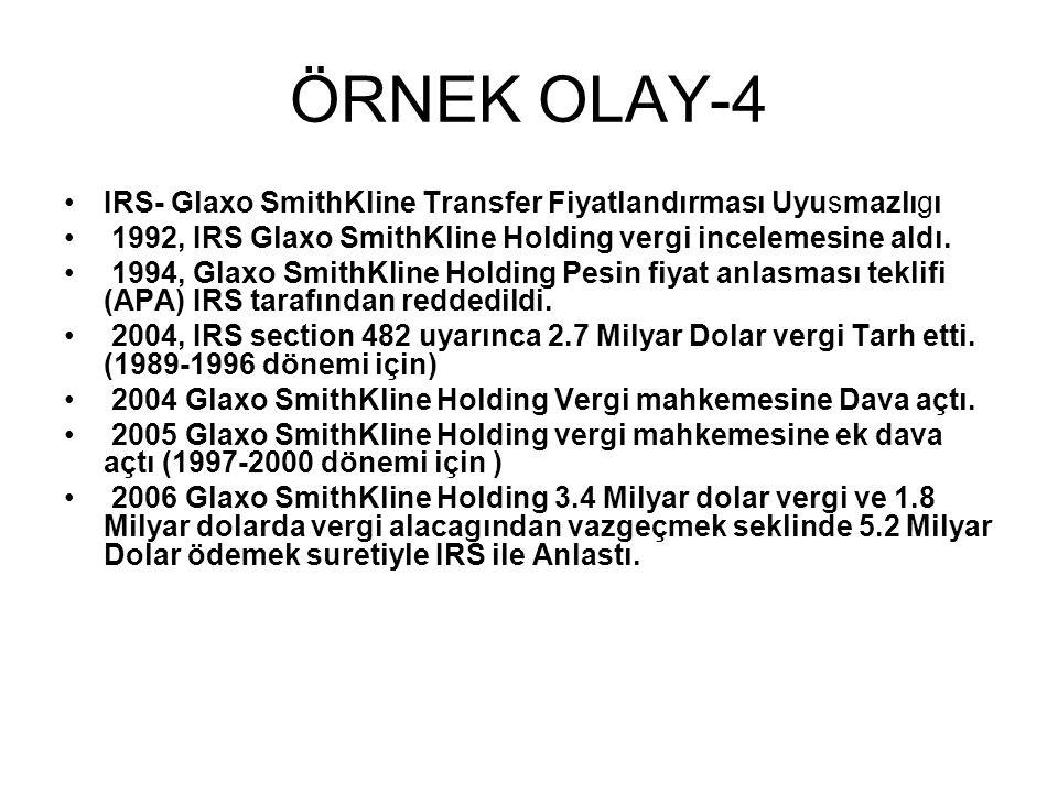 ÖRNEK OLAY-4 •IRS- Glaxo SmithKline Transfer Fiyatlandırması Uyusmazlıgı • 1992, IRS Glaxo SmithKline Holding vergi incelemesine aldı.