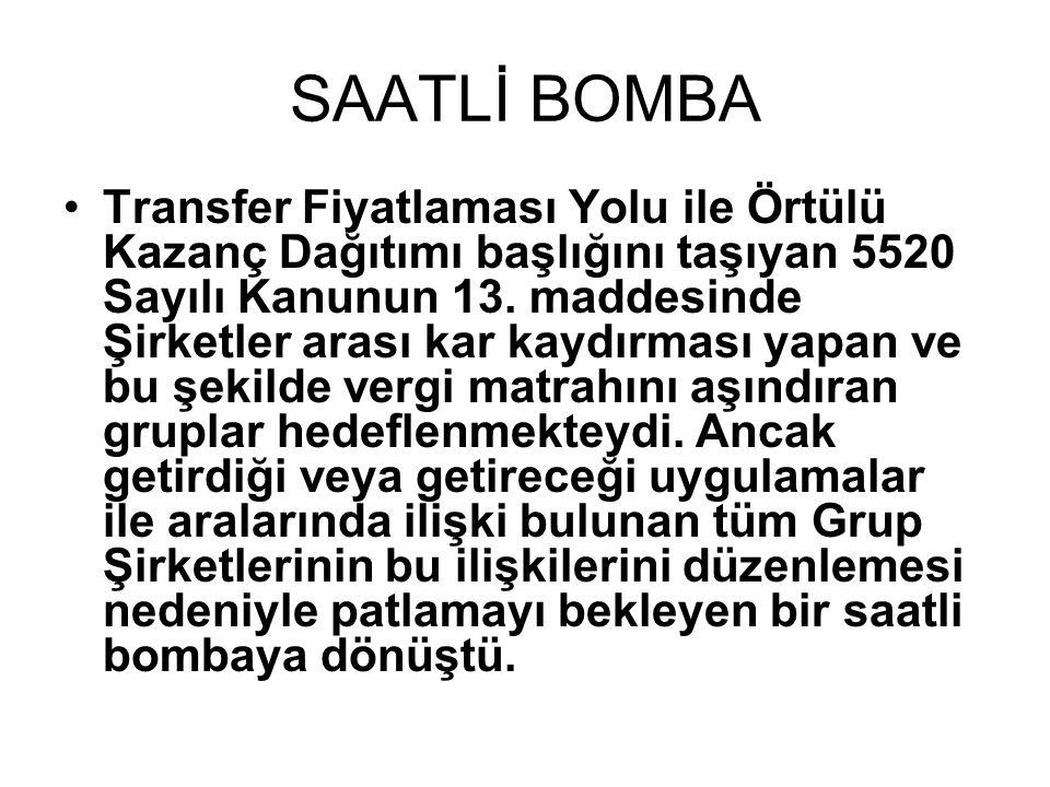 SAATLİ BOMBA •Transfer Fiyatlaması Yolu ile Örtülü Kazanç Dağıtımı başlığını taşıyan 5520 Sayılı Kanunun 13.