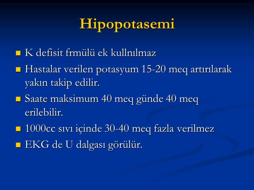 Hipopotasemi  K defisit frmülü ek kullnılmaz  Hastalar verilen potasyum 15-20 meq artırılarak yakın takip edilir.  Saate maksimum 40 meq günde 40 m