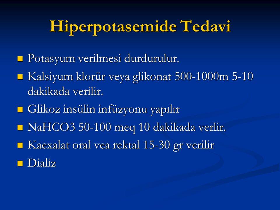 Hiperpotasemide Tedavi  Potasyum verilmesi durdurulur.  Kalsiyum klorür veya glikonat 500-1000m 5-10 dakikada verilir.  Glikoz insülin infüzyonu ya